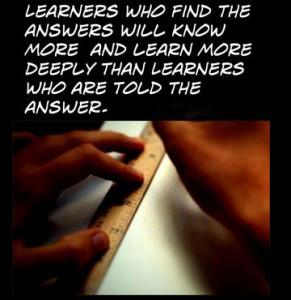 Те, кто находят ответы на вопросы самостоятельно, будут знать больше, чем те, кому ответы сообщили.