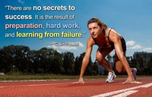 Нет никаких секретов успеха. Это результат хорошей подготовки, усердной работы и извлечения уроков из своих ошибок.— Колин Пауэлл