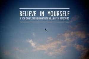 Верьте в себя, иначе у других не будет повода поверить в вас.